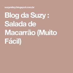 Blog da Suzy  : Salada de Macarrão (Muito Fácil)