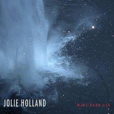 Jolie Holland : un Wine Dark Sea sans frontières - Par Nicolas Vidal - BSCNEWS.FR