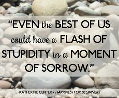 Quote from Katherine Center's new book!   http://www.katherinecenter.com