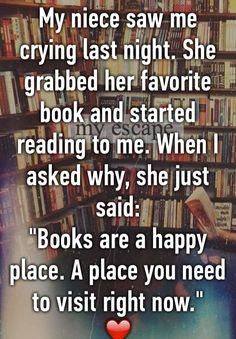 """My niece saw me crying last night. She grabbed her favorite book and started reading to me. When I asked why, she just said: """"Books are a happy place. A place you need to visit right now."""" ❤️"""