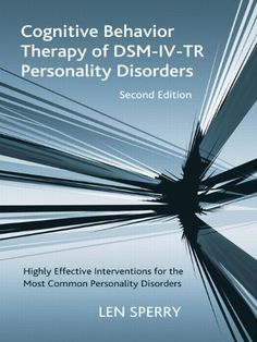 Cognitive Behavior Therapy of DSM-IV-TR Personality Disorders: Highly Effective Interventions for the Most Common Personality Disorders, Second Edition Len Sperry 0415950759 9780415950756 The revised edition, like the original, is organized into two I Hate Liars, Dsm Iv, Cognitive Behavior, Behavioral Science, Cbt, Personality Disorder, School Counseling, Social Work, Reading Lists