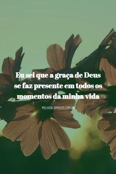 Eu sei que a graça de Deus se faz presente em todos os momentos da minha vida