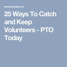 25 Ways To Catch and Keep Volunteers - PTO Today