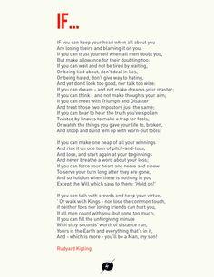 """IF"" - Rudyard Kipling THIS poem is truly wonderful. One of my all time favorites."