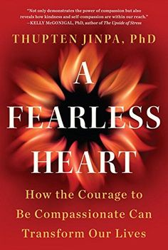 A Fearless Heart: How the Courage to Be Compassionate Can Transform Our Lives by [Jinpa, Thupten] Great Meaning, Buddhist Practices, Self Compassion, Dalai Lama, Our Life, Books To Read, Psychology, Stress, Spirituality