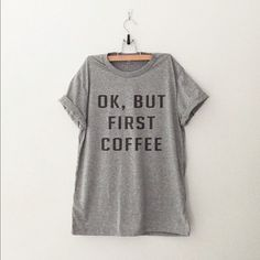☕️OK, BUT FIRST COFFEE TEE Cute cotton tee. New in original packaging. Super soft! This is an S but fits like an XS. Tops Tees - Short Sleeve