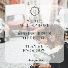 """""""We all need someone who inspires us to be better than we know how."""" - Anonymous #inspire #beyourbest #mentor #lifecoaching"""