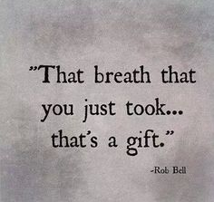 We should be thankful that we still have that breath to take