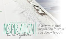 Things that Matter: Five ways to Find Inspiration for your Scrapbook Layouts