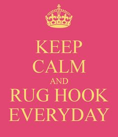 KEEP CALM AND RUG HOOK EVERYDAY
