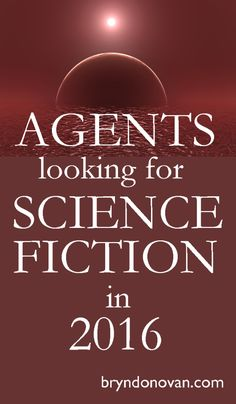 SCIENCE FICTION AGENTS 2016... including some of their latest requests on Twitter #writing #scifi #novels