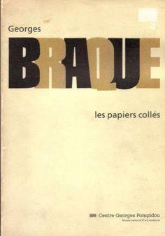 Georges Braque les papiers colles  Douglas Cooper, Pierre Daix, Edward F. Fry, Isabelle Monod-Fontaine, Alvin Martin, E. A. Carmean, Jr.  Centre Georges Pompidou. 1982