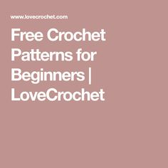 Free Crochet Patterns for Beginners | LoveCrochet