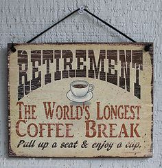"""""""Retirement: The world's longest coffee break Pull up a seat & enjoy a cup"""" Funny Retirement Gifts, Retirement Cakes, Retirement Quotes, Teacher Retirement, Retirement Planning, Party Planning, Retirement Wishes, Retirement Decorations, Retirement Countdown"""