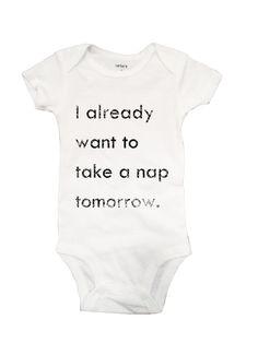 I Already Want to Take a Nap Tomorrow White Onesie by 7DayWeekend, $15.00