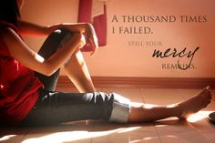 A thousand times I failed, still your mercy remains ♥ (by Flickr photographer bea formales)