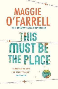 This Must Be The Place  Maggie OFarrell by savidgereads. #hotreads