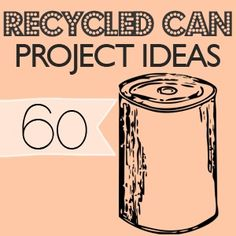 Amazing round up of 60 projects to create using recycled cans!!