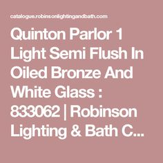 Quinton Parlor 1 Light Semi Flush In Oiled Bronze And White Glass : 833062 Elk Lighting, Centre, Bronze, Bath, Lights, Glass, Bathing, Drinkware, Corning Glass