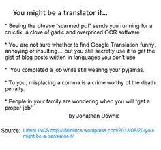 You may be a translator if...   source http://lifeinlincs.wordpress.com/2013/08/20/you-might-be-a-translator-if/