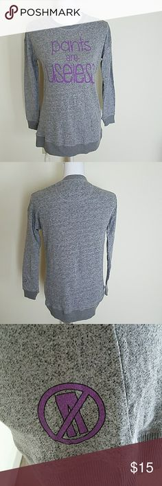 Never worn Pants Are Useless grey sweatshirt Never worn Pants Are Useless grey sweatshirt. Ordered from The Berry website. Can be used as a sleep shirt as well! Tops Sweatshirts & Hoodies