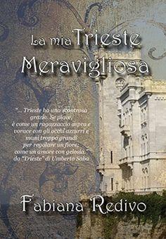 La mia TRIESTE MERAVIGLIOSA eBook: Fabiana Redivo, Solange Mela: Amazon.it: Kindle Store