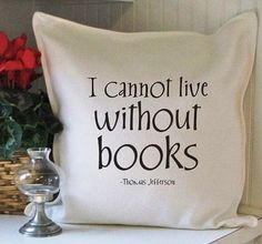 """Book pillow: """"I cannot live without books""""--Thomas Jefferson. I Love Books, Books To Read, Amazing Books, Book Quotes, Me Quotes, Book Sayings, Literature Quotes, Reading Quotes, Random Quotes"""