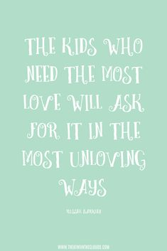 The kids who need the most love quote printable
