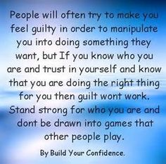 Stand strong, avoid the games, don't fall for the guilt trips. Guilt Quotes, Jolie Phrase, Guilt Trips, Know Who You Are, Emotional Abuse, Good Advice, Family Quotes, Travel Quotes, Life Lessons