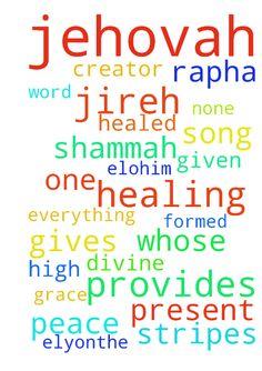 A Prayer and Song Jehovah Jireh , The Lord who provides Only You, Its only You that I need Jehovah Rapha , The Healing One By whose Stripes , there i. Most High, Names Of God, Your Word, Jehovah, Like You, The Creator, My Life, Prayers, Lord