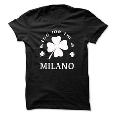 [Best stag t shirt names] Kiss me im a MILANO Shirts of year Hoodies, Tee Shirts