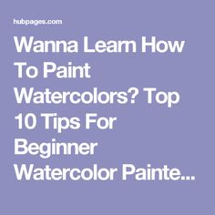 Wanna Learn How To Paint Watercolors? Top 10 Tips For Beginner Watercolor Painters | hubpages