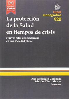 La protección de la salud en tiempos de crisis : nuevos retos del bioderecho en una sociedad plural / Ana Fernández-Coronado, Salvador Pérez Álvarez (directores). - 2014
