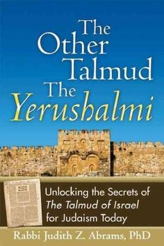 The Other Talmud: The Yerushalmi; Unlocking the Secrets Of the Talmud of Israel for Judaism Today