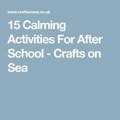 15 Calming Activities For After School - Crafts on Sea