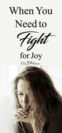 Do you struggle to find joy? Why is it so hard? Maybe you're someone who needs to fight for joy. What does that look like? via @Club31Women