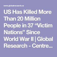 """US Has Killed More Than 20 Million People in 37 """"Victim Nations"""" Since World War II   Global Research - Centre for Research on Globalization"""