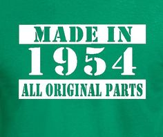 Items similar to Made In 1954 Vintage Birthday Gift Present T Shirt T-Shirt Tshirt Mens Husband Papa Daddy Father Brother Dad Pa All Original Parts on Etsy 90th Birthday Parties, 31st Birthday, Birthday Cards, Birthday Ideas, 1954 Birthday, Forty Birthday, Birthday Quotes, Birthday Shirts, Best Gag Gifts