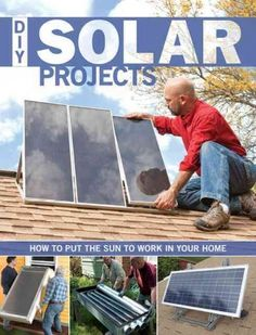 DIY Solar Projects How to Put the Sun to Work in Your Home