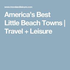 America's Best Little Beach Towns | Travel + Leisure