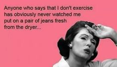 Jeans fresh from the dryer = exercise