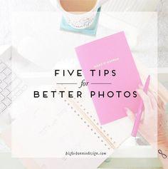 Five Steps for Better Photos || b is for bonnie design #creativebiz #business #smallbusiness #blogging #marketing #freelance #photography