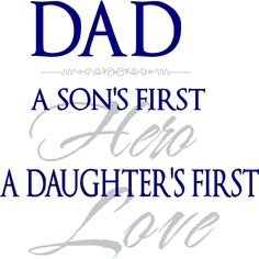 QUOTE-DAD a son's first hero a daughter's first love