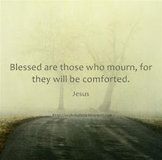 """""""Blessed are those who mourn, for they will be comforted"""""""