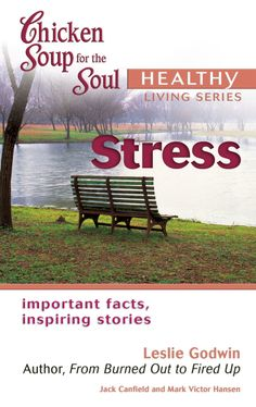 Chicken Soup for the Soul Healthy Living Series Stress important facts, inspiring stories, Jack Canfield, HCI; Soup For The Soul, Jack Canfield, Healthy Sweet Snacks, Important Facts, Diet Pills, Chicken Soup, Self Help, Books To Read, Healthy Living