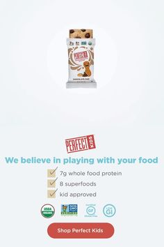 Perfect Kids offers trusted, quality ingredients for the parents and a soft, yummy bite for the kids! Made with freshly ground peanut butter, organic honey, gluten free oats and 8 perfectly hidden superfoods to make a bar so fresh it belongs in the fridge. To us, that's a perfect win-win!