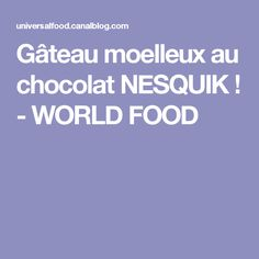 Gâteau moelleux au chocolat NESQUIK ! - WORLD FOOD
