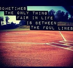 Sometimes the only thing fair in life is between the foul lines.