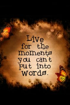 Live for the moments you can't put into words.  #quotes #art #life #inspiration