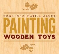 Information about Painting, Staining, and Dyeing Wooden Toys (link to paint wooden toys .com.)